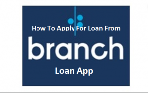 How-To-Apply-For-Loan-From-Branch-Loan-App