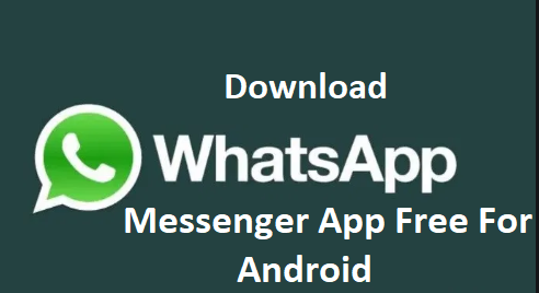 Download Whatsapp Messenger App Free For Android Whatsapp Download App Techgrench