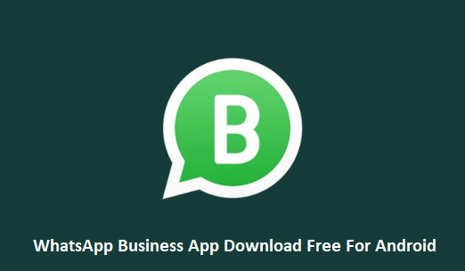 Whatsapp Business App Download Free For Android Download Whatsapp Business App Techgrench